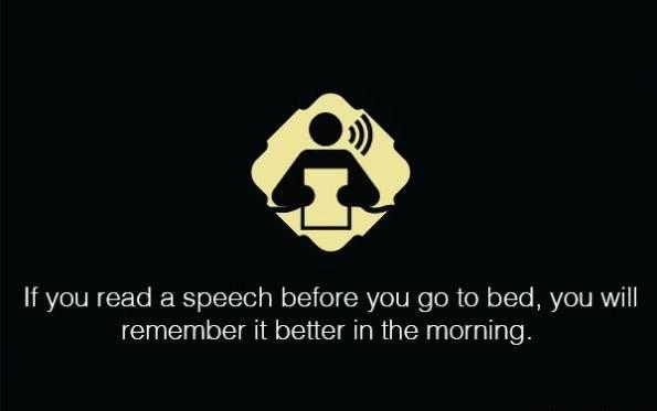 برای فراموش نکردن یک متن و یا حتی درس های تان قبل از خواب آنها را بخوانید . اگر قبل از خواب متن سخنرانی خود را بخوانید صبح آن را به خوبی به یاد خواهید داشت.